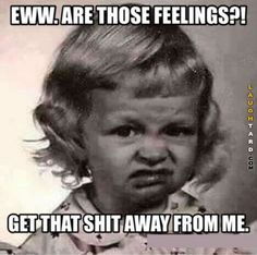 Are those feelings? - Funny Memes About Feelings Funny Shit, Haha Funny, Hilarious, Funny Sarcasm, Hahahaha, Funny Stuff, Fun Funny, When You Like Someone, Funny Quotes