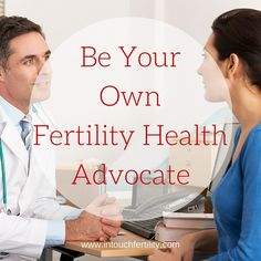 Learn ways you can better communicate with you doctor to improve your fertility health!