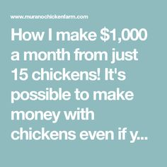 How I make $1,000 a month from just 15 chickens! It's possible to make money with chickens even if you only have a small flock. By choosing the right breeds for your area and marketing them correctly, you can make up to $200 a week from your flock.