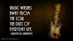 Music Washes Away From The Soul The Dust Of Everyday Life.  https://www.quotespick.com/1071/music-washes-away-from.php