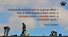 """www.chandlersroofing.com """"Individual commitment to a group effort – that is what makes a team work, a company work, a society work, a civilization work.""""  -Vince Lombardi"""
