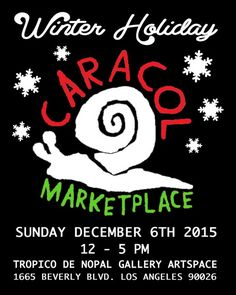 Los Angeles, CA ~ Tropico de Nopal Gallery Artspace presents its Winter Holiday Caracol Marketplace, a community-based collective of local LA artisans, designers, crafters, and creators on December 6, 2015.