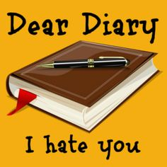 Dear Diary – I hate you