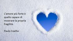 amore e fragilità sono i cardini di frasi speciali come questa scritta da paulo coelho Love Quotes, Inspirational Quotes, Love You, Feelings, Words, Madonna, 3, Singing, Puzzle