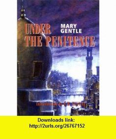 Under the Penitence (9781904619109) Mary Gentle , ISBN-10: 190461910X  , ISBN-13: 978-1904619109 ,  , tutorials , pdf , ebook , torrent , downloads , rapidshare , filesonic , hotfile , megaupload , fileserve