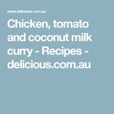 Chicken, tomato and coconut milk curry - Recipes - delicious.com.au