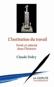 L Institution Du Travail Droit Et Salariat Dans L Histoire Claude Didry Travail Claude Sociologie