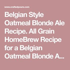 Belgian Style Oatmeal Blonde Ale Recipe. All Grain HomeBrew Recipe for a Belgian Oatmeal Blonde Ale. HomeBrew recipe for a Belgian Style Oatmeal Blonde Ale. Smooth and creamy blonde ale with notes of sweet malt, tropical fruit, stone fruit, and mild Belgian yeast spiciness. Medium hop bitterness. Flavored and dry-hopped with Azacca hops.