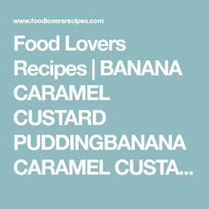 Food Lovers Recipes | BANANA CARAMEL CUSTARD PUDDINGBANANA CARAMEL CUSTARD PUDDING - Food Lovers Recipes