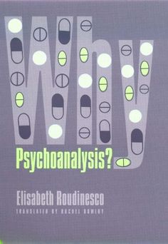 Why Psychoanalysis? (European Perspectives: A Series in Social Thought and Cultural Criticism) by Elisabeth Roudinesco. $13.59