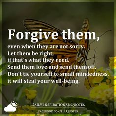 Forgive them, even when they are not sorry. Let them be right, if that's what they need. Send them love and send them off. Don't tie yourself to small mindedness, it will steal your well-being.