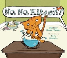 No, No, Kitten! by Shelley Moore Thomas & Illustrated by Lori Nichols Nonfiction Books For Kids, Fiction And Nonfiction, Shelley Moore, County Library, Any Book, Book Format, Cute Cats, Childrens Books, Kitten