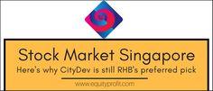 Stock Market Singapore : Here's why CityDev is still RHB's preferred pick