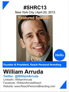 WILLIAM ARRUDA     Dubbed the personal branding guru by Entrepreneur magazine, William Arruda is a sought-after speaker on the topics of branding, career advancement, social media and employee motivation. He is credited with turning the concept of personal branding (introduced by Tom Peters) into a global industry. He founded Reach Personal Branding – which now has representatives in 25 countries around the globe.    www.reachpersonalbranding.com