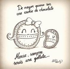 De mayor quiero ser una cookie de chocolate. Maria, siempre serás una galleta....  - www.dirtyharry.es