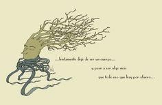 Lento: Perder los pies, sin perder el caminar;  perder los brazos, sin perder los abrazos;  perder, como si no hubiese otra opción...  y levantarse.