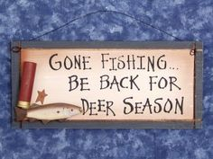This sign summed up my lifr at one point in time.hunting or fishing is all that got done around here!