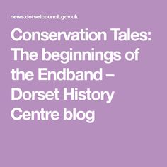 Conservation Tales: The beginnings of the Endband – Dorset History Centre blog Conservation, Centre, Finding Yourself, Told You So, History, Paper, Blog, Historia, Blogging