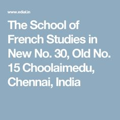 The School of French Studies in New No. 30, Old No. 15 Choolaimedu,  Chennai, India
