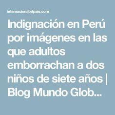 Indignación en Perú por imágenes en las que adultos emborrachan a dos niños de siete años   Blog Mundo Global   EL PAÍS