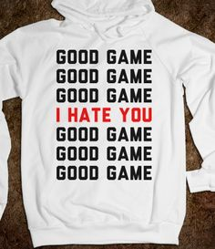 Yes, in volleyball I sometimes think this, but still say goodgame. :)