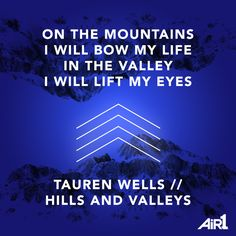 Father You give and take away Every joy and every pain Through it all You will remain over it all  // Tauren Wells #HillsAndValleys #new #music #Air1