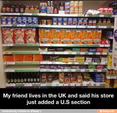 Hahahaha!! This is hilarious!! This is what the American section looked like in Germany too :)