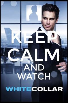 "There is no keeping calm while watching White Collar!! What is this ""calm"" that you speak of?"