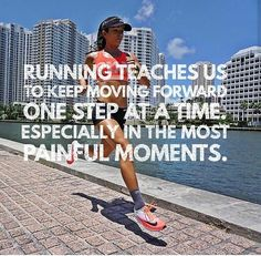Running teaches us to keep moving forward one step at a time, especially in the most painful moments.