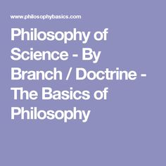 Philosophy of Science - By Branch / Doctrine - The Basics of Philosophy