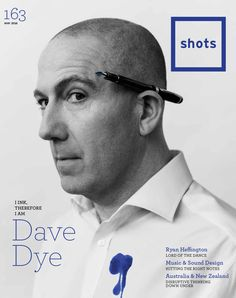 shots Issue 163 (May featuring Dave Dye Shots Magazine, Magazine Covers, Lord Of The Dance, Advertising Industry, Sound Design, Dance Music, Let It Be, Photography, Portraits