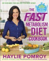 The Fast Metabolism Diet Cookbook Eat Even More Food and Lose Even