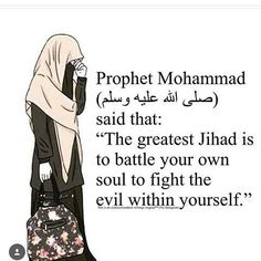 Prophet Mohamed ( صلي الله عليه وسلم ) said that : the greatest jihad is to battle your own soul to fight the evil within yourself Prophet Muhammad Quotes, Hadith Quotes, Muslim Quotes, Quran Quotes, Religious Quotes, Imam Ali Quotes, Hindi Quotes, Islam Hadith, Allah Islam