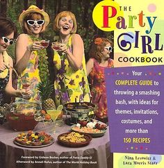 The Party Girl Cookbook by Lara Morris Starr and Nina Lesowitz (Hardcover) 785815643   eBay