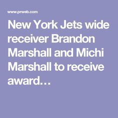 New York Jets wide receiver Brandon Marshall and Michi Marshall to receive award…
