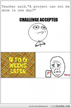 Got a F for accepting a challenge on a project okay.