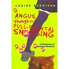 2001 Honor book: Angus, Thongs and Full-frontal Snogging by Louise Rennison  There are six things very wrong in my life.  1. I have one of those under-the-skin spots that will never come to a head but lurk in a red way for the next two years. 2. It is on my nose....