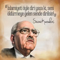 İslamiyeti öyle diri yaşa ki, seni öldürmeye gelen sende dirilsin.  Sezai Karakoç #İslam