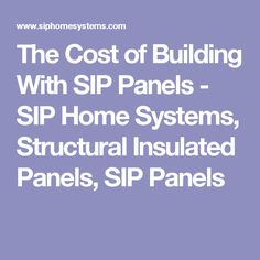 Dos and don 39 ts of structural insulated panels sips acme for Sip house cost