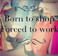 """15 Reasons It's Totally OK to Shop Every Day: When trying to cull a life motto (because who doesn't need one of those), I've settled on tweaking Glengarry Glen Ross's famous """"Always be closing"""" to """"Always be shopping. Shopaholic Quotes, True Quotes, Funny Quotes, Diva Quotes, Shopping Quotes, Shopping Meme, Confessions Of A Shopaholic, Life Motto, Lol"""