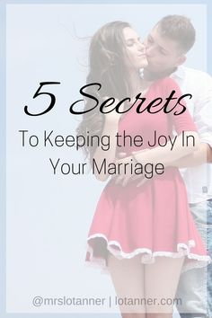 5 Secrets to Keeping the Joy In Your Marriage @mrslotanner