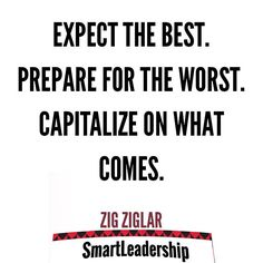 """""""Expect the best. Prepare for the worst. Capitalize on what comes."""" - Zig Ziglar  Daily quotes to Inspire Motivate and Empower people in successfully achieving their goals 