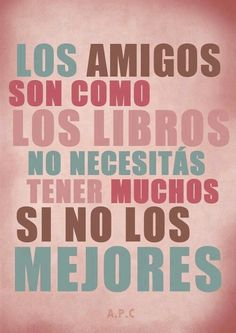 Friends are like books: you won´t need a lot of them, you'll need best ones. Book Quotes, Me Quotes, Quotes Images, Great Quotes, Inspirational Quotes, Quotes En Espanol, Friends Are Like, More Than Words, Spanish Quotes