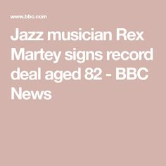 Jazz musician Rex Martey signs record deal aged 82 - BBC News Blue Note Jazz Club, Musical Duets, Physic Reading, Hugh Masekela, Guy's Hospital, Record Company, Jazz Musicians, Jazz Festival, Prostate Cancer