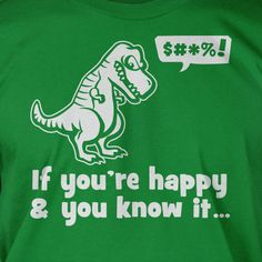 Funny T-Shirt - T-Rex Happy And You Know It Cant Clap :(  Screen Printed T-Shirt Geek dinosaurs School. $14.99, via Etsy.