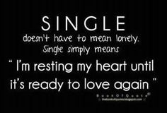 "Single Doesn't Have to Mean Lonely. Single Simply Means ""I'm Resting My Heart Until It's Ready To Love Again"" ~ Love Quote Love Sayings, Life Quotes Love, Great Quotes, Quotes To Live By, Inspirational Quotes, Motivational Quotes, The Words, Words Quotes, Me Quotes"