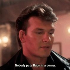 Nobody puts Baby in a corner. Patrick Swayze in Dirty Dancing 80s Movies, Iconic Movies, Classic Movies, Great Movies, Classic Movie Quotes, Indie Movies, Action Movies, Best Quotes Ever, Favorite Movie Quotes