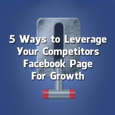 5 WAYS TO LEVERAGE YOUR COMPETITORS FACEBOOK PAGE FOR GROWTH | via #BornToBeSocial