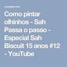 Como pintar olhinhos - Sah Passa o passo - Especial Sah Biscuit 15 anos #12 - YouTube