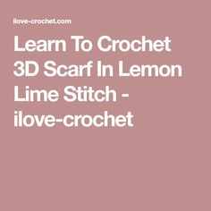 Learn To Crochet 3D Scarf In Lemon Lime Stitch - ilove-crochet